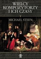 Okładka książki Wielcy kompozytorzy i ich czasy Michael Steen