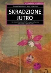 Okładka książki Skradzione jutro. Jak zrozumieć i leczyć kobiety wykorzystywane seksualnie w dzieciństwie Steven Levenkron,Abby Levenkron