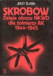 Okładka książki Skrobów. Dzieje obozu NKWD dla żołnierzy AK 1944-1945 Jerzy Ślaski