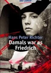 Okładka książki Damals war es Friedrich Hans Peter Richter