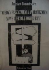 Okładka książki Między faszyzmem i anarchizmem. Nowe idee dla nowej ery Jarosław Tomasiewicz