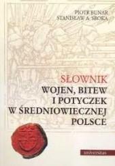 Okładka książki Słownik wojen, bitew i potyczek w średniowiecznej Polsce Piotr Bunar,Stanisław A. Sroka