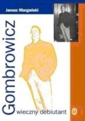 Okładka książki Gombrowicz. Wieczny debiutant Janusz Margański