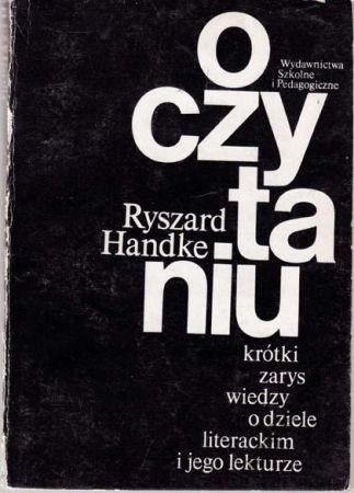 Okładka książki O czytaniu: Krótki zarys wiedzy o dziele literackim i jego lekturze Ryszard Handke