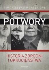 Okładka książki Potwory. Historia zbrodni i okrucieństwa Simon Sebag Montefiore