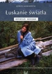 Okładka książki Łuskanie światła. Reportaże rosyjskie Jędrzej Morawiecki