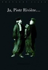Okładka książki Ja, Piotr Riviere, skorom już zaszlachtował moją matkę, moją siostrę i brata mojego...