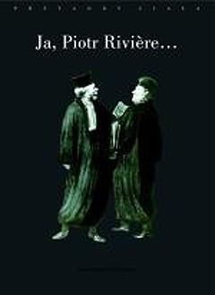 Okładka książki Ja, Piotr Riviere, skorom już zaszlachtował moją matkę, moją siostrę i brata mojego... Michel Foucault