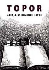 Okładka książki Alicja w Krainie Liter. O tym, co Alicja odkryła po drugiej stronie kartki Roland Topor