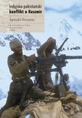 Okładka książki Indyjsko-pakistański konflikt o Kaszmir Agnieszka Kuszewska