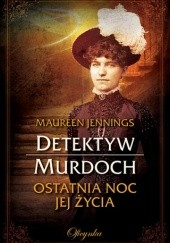 Okładka książki Ostatnia noc jej życia Maureen Jennings