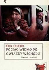 Okładka książki Pociąg widmo do Gwiazdy Wschodu: Szlakiem Wielkiego bazaru kolejowego Paul Theroux