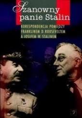 Okładka książki Szanowny panie Stalin: Korespondencja pomiędzy Franklinem D. Rooseveltem a Iosifem W. Stalinem Józef Stalin,Franklin Delano Roosevelt
