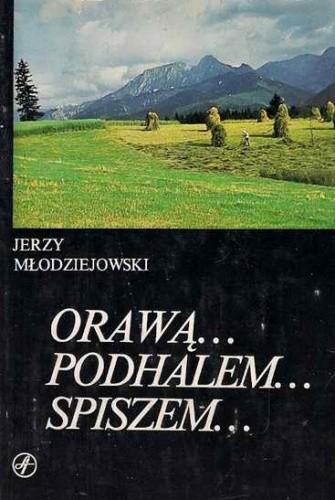 Okładka książki Orawą... Podhalem... Spiszem... Jerzy Młodziejowski