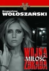 Okładka książki Wojna, miłość, zdrada Bogusław Wołoszański