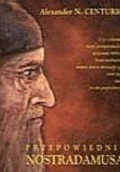 Okładka książki Przepowiednie Nostradamusa Alexander N. Centurio