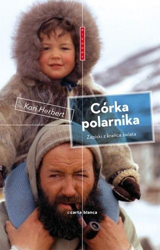 Okładka książki Córka polarnika. Zapiski z krańca świata Kari Herbert