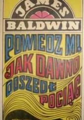 Okładka książki Powiedz mi, jak dawno odszedł pociąg James Baldwin