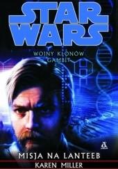 Okładka książki Wojny Klonów. Gambit: Misja na Lanteeb Karen Miller