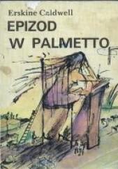 Okładka książki Epizod w Palmetto Erskine Caldwell