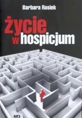 Okładka książki Życie w hospicjum Barbara Rosiek
