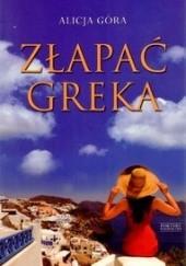 Okładka książki Złapać Greka Alicja Góra