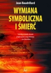 Okładka książki Wymiana symboliczna i śmierć Jean Baudrillard