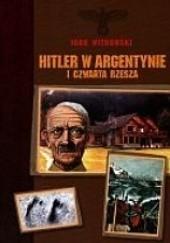 Okładka książki Hitler w Argentynie i Czwarta Rzesza Igor Witkowski