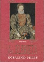 Okładka książki Ja, Elżbieta. T. 2 Rosalind Miles