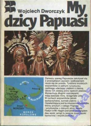 Okładka książki My dzicy Papuasi Wojciech Dworczyk