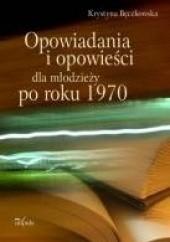 Okładka książki Opowiadania i opowieści dla młodzieży po roku 1970 Krystyna Bęczkowska