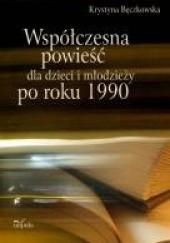 Okładka książki Współczesna powieść dla dzieci i młodzieży po roku 1990 Krystyna Bęczkowska