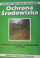 Okładka książki Ochrona środowiska. Problemy społęczne, ekonomiczne i prawne Bazyli Poskrobko,Wojciech Radecki,Kazimierz Górka