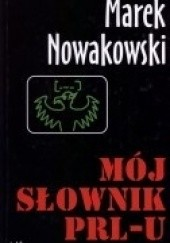 Okładka książki Mój słownik PRL-u Marek Nowakowski