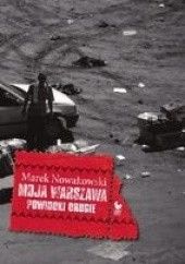 Okładka książki Moja Warszawa. Powidoki Drugie Marek Nowakowski