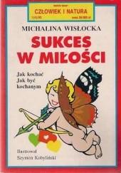 Okładka książki Sukces w miłości - Jak kochać i być kochanym Michalina Wisłocka