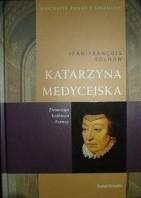 Okładka książki Katarzyna Medycejska. Złowroga królowa Francji Jean-François Solnon