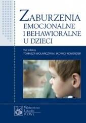 Okładka książki Zaburzenia emocjonalne i behawioralne u dzieci Jadwiga Komender,Tomasz Wolańczyk