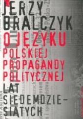 Okładka książki O języku polskiej propagandy politycznej lat siedemdziesiątych Jerzy Bralczyk