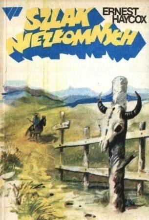 Okładka książki Szlak niezłomnych Ernest Haycox