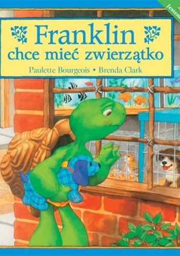 Okładka książki Franklin chce mieć zwierzątko Paulette Bourgeois,Brenda Clark
