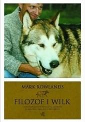 Okładka książki Filozof i wilk. Czego może nas nauczyć dzikość o miłości, śmierci i szczęściu Mark Rowlands