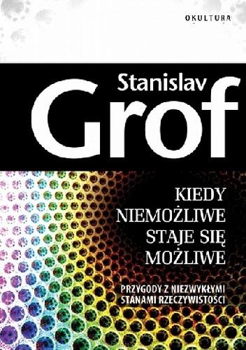 Okładka książki Kiedy niemożliwe staje się możliwe Stanislav Grof