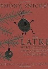 Okładka książki The Latke Who Couldn't Stop Screaming Lemony Snicket,Lisa Brown