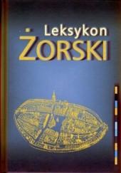 Okładka książki Leksykon Żorski Jan Delowicz,Marcin Wieczorek,Barbara Kieczka,Leokadia Buchman,Tomasz Górecki
