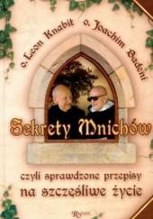 Okładka książki Sekrety mnichów, czyli sprawdzone przepisy na szczęśliwe życie Leon Knabit OSB,Joachim Badeni OP,Judyta Syrek