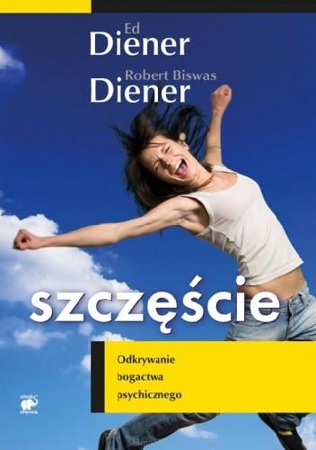 Okładka książki Szczęście. Odkrywanie bogactwa psychicznego Ed Diener,Robert Biswas Diener