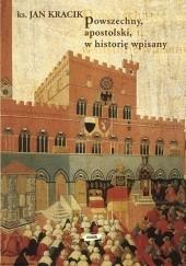 Okładka książki Powszechny, apostolski, w historię wpisany. Z wędrówek po kościelnej przeszłości Jan Kracik