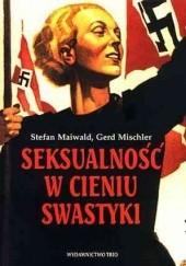 Okładka książki Seksualność w cieniu swastyki : Świat intymny człowieka w polityce Trzeciej Rzeszy Stefan Maiwald,Gerd Mischler