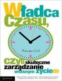 Okładka książki Władca czasu, czyli skuteczne zarządzanie własnym życiem Katarzyna Lorek